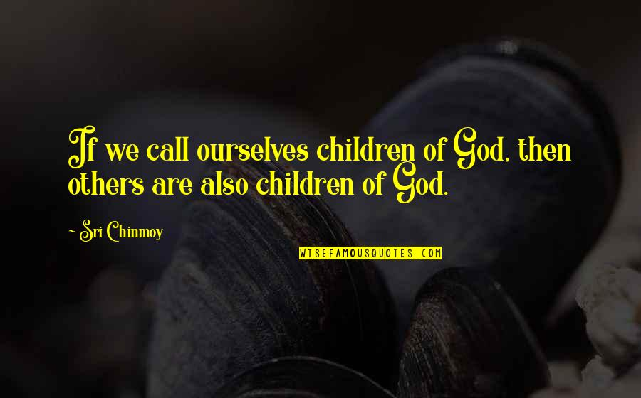 Andy Landers Quotes By Sri Chinmoy: If we call ourselves children of God, then