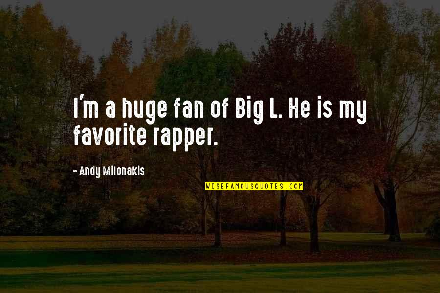 Andy Milonakis Quotes By Andy Milonakis: I'm a huge fan of Big L. He
