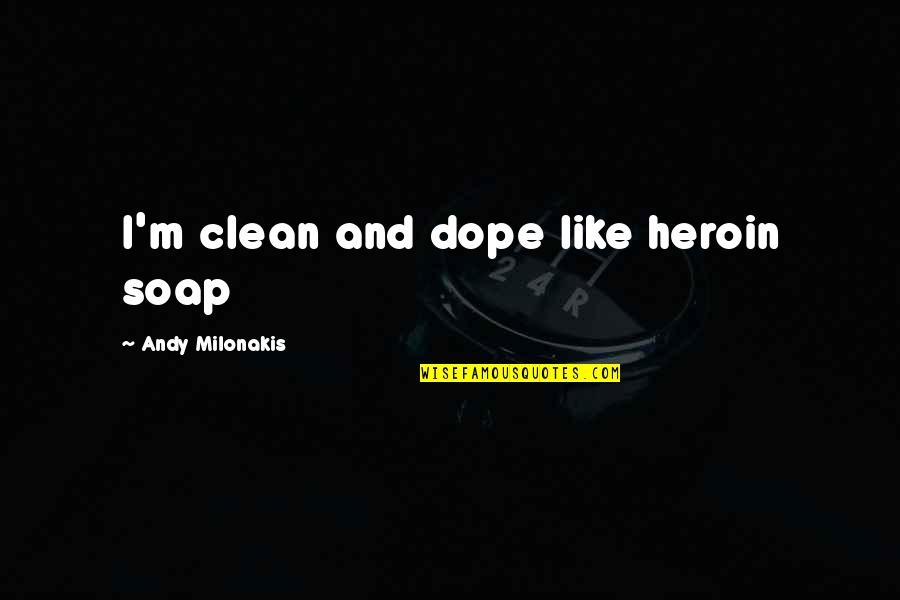 Andy Milonakis Quotes By Andy Milonakis: I'm clean and dope like heroin soap