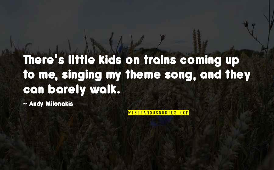 Andy Milonakis Quotes By Andy Milonakis: There's little kids on trains coming up to