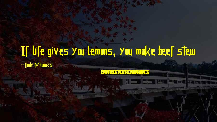 Andy Milonakis Quotes By Andy Milonakis: If life gives you lemons, you make beef