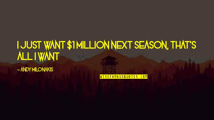Andy Milonakis Quotes By Andy Milonakis: I just want $1 million next season, that's