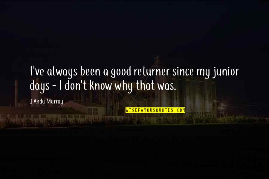 Andy Murray Quotes By Andy Murray: I've always been a good returner since my