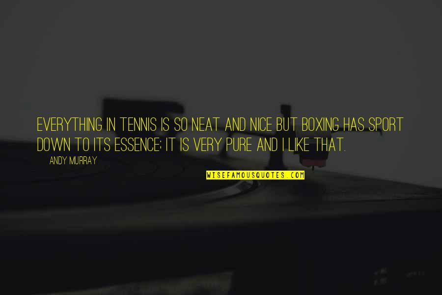 Andy Murray Quotes By Andy Murray: Everything in tennis is so neat and nice