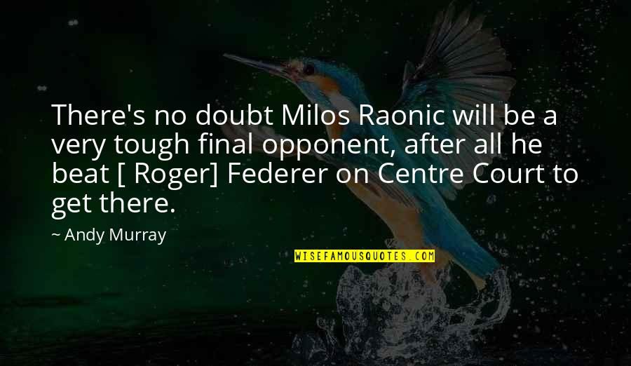 Andy Murray Quotes By Andy Murray: There's no doubt Milos Raonic will be a