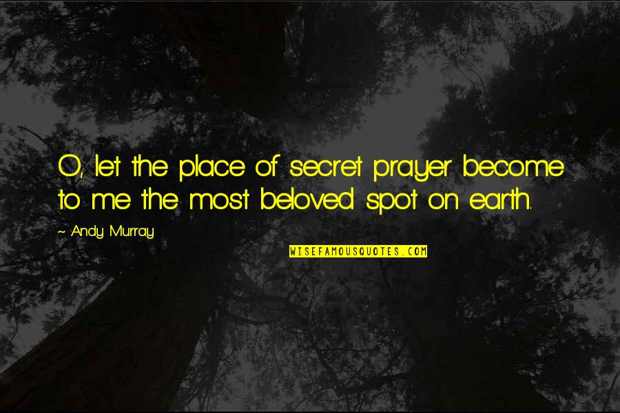 Andy Murray Quotes By Andy Murray: O, let the place of secret prayer become