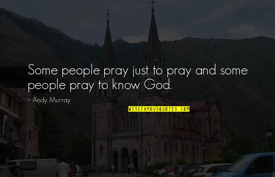 Andy Murray Quotes By Andy Murray: Some people pray just to pray and some