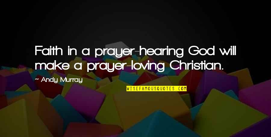 Andy Murray Quotes By Andy Murray: Faith in a prayer-hearing God will make a