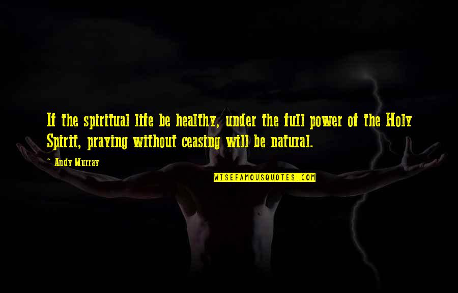Andy Murray Quotes By Andy Murray: If the spiritual life be healthy, under the