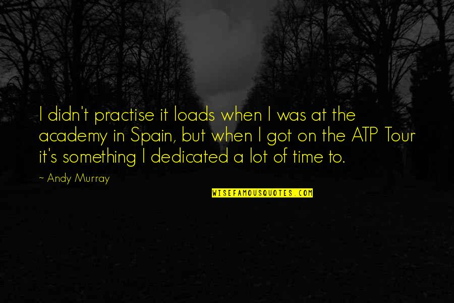 Andy Murray Quotes By Andy Murray: I didn't practise it loads when I was