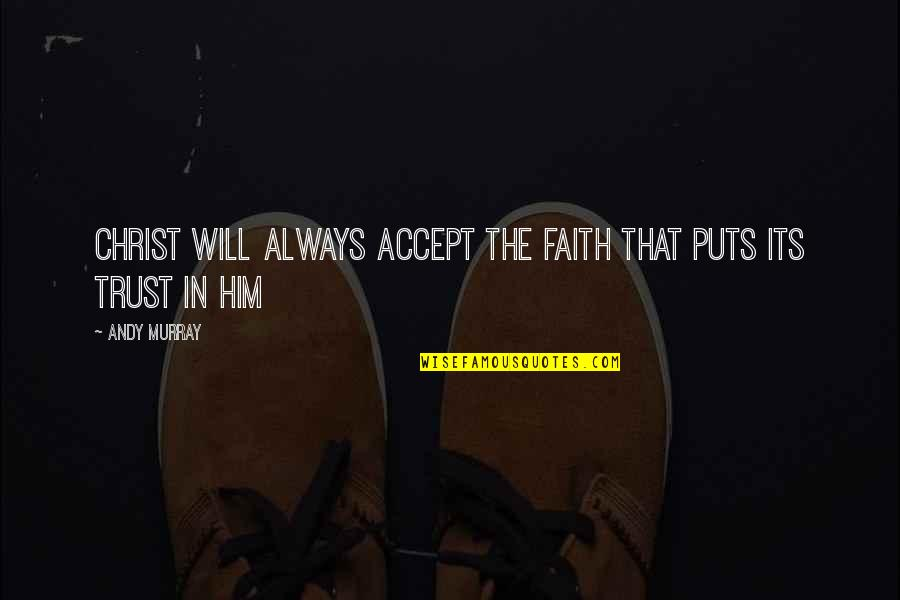 Andy Murray Quotes By Andy Murray: Christ will always accept the faith that puts