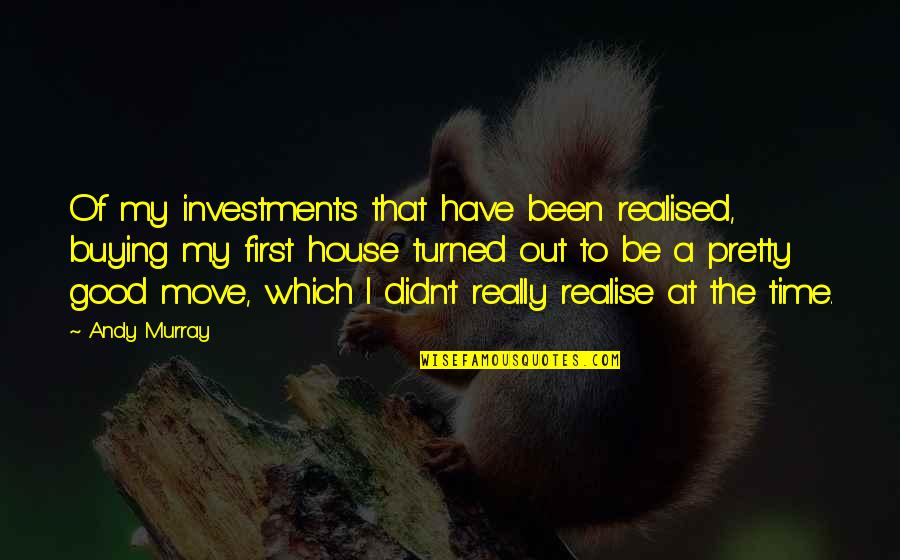 Andy Murray Quotes By Andy Murray: Of my investments that have been realised, buying