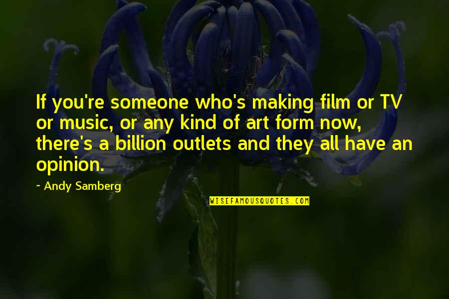 Andy Samberg Quotes By Andy Samberg: If you're someone who's making film or TV
