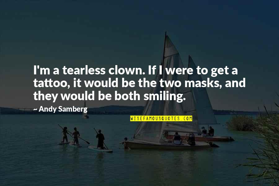 Andy Samberg Quotes By Andy Samberg: I'm a tearless clown. If I were to