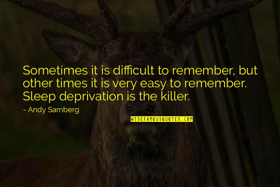 Andy Samberg Quotes By Andy Samberg: Sometimes it is difficult to remember, but other
