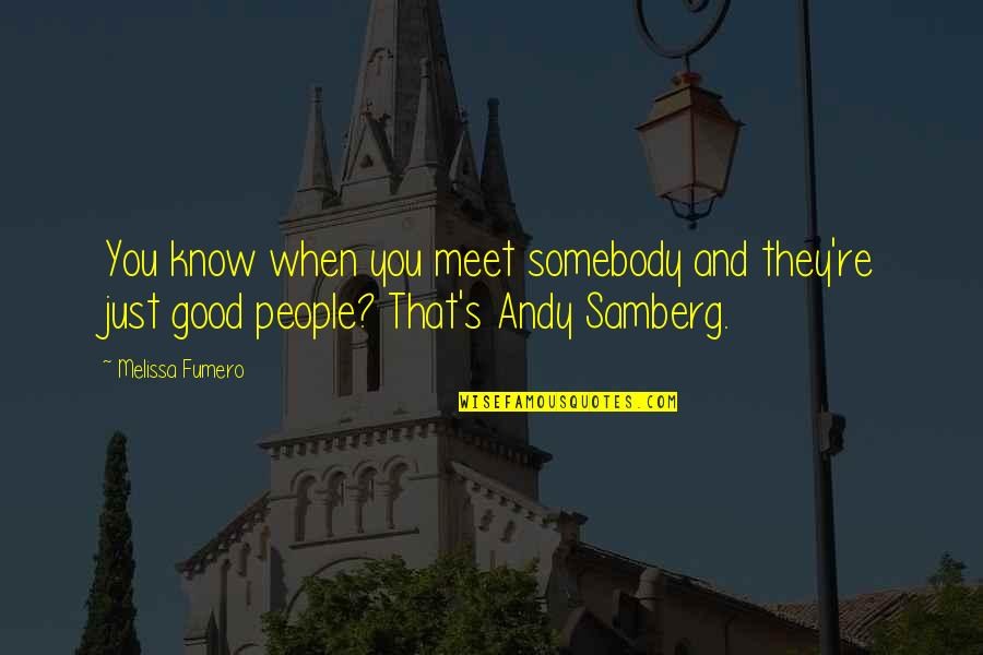 Andy Samberg Quotes By Melissa Fumero: You know when you meet somebody and they're