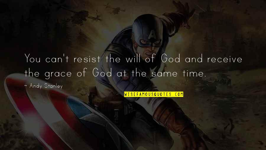 Andy Stanley Grace Of God Quotes By Andy Stanley: You can't resist the will of God and