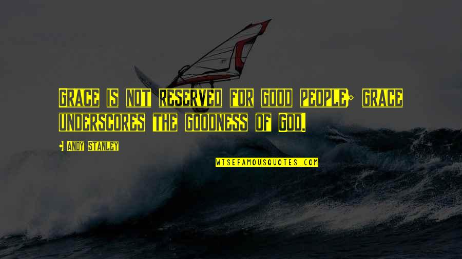 Andy Stanley Grace Of God Quotes By Andy Stanley: Grace is not reserved for good people; grace