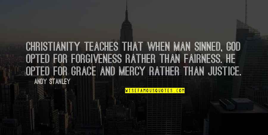 Andy Stanley Grace Of God Quotes By Andy Stanley: Christianity teaches that when man sinned, God opted