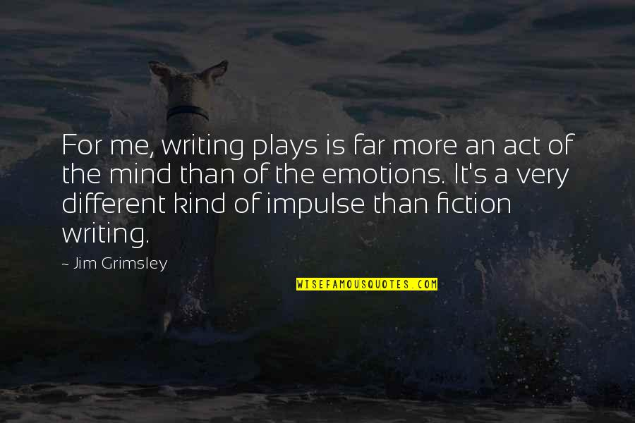 Andy Tennant Quotes By Jim Grimsley: For me, writing plays is far more an