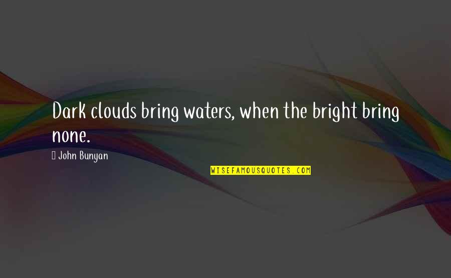 Andy Tennant Quotes By John Bunyan: Dark clouds bring waters, when the bright bring