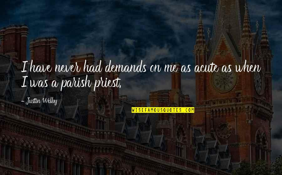 Andy Tennant Quotes By Justin Welby: I have never had demands on me as