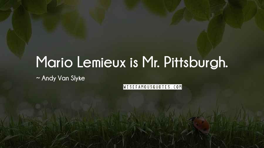 Andy Van Slyke quotes: Mario Lemieux is Mr. Pittsburgh.