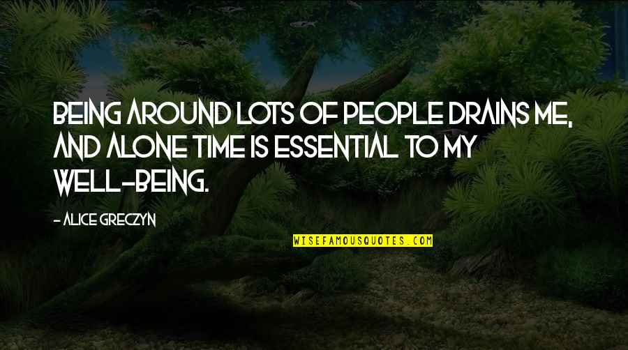 Anest Quotes By Alice Greczyn: Being around lots of people drains me, and
