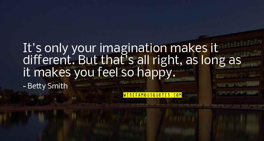 Ang Landi Mo Quotes By Betty Smith: It's only your imagination makes it different. But