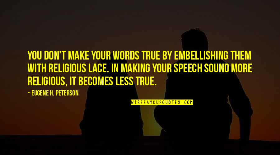 Ang Landi Mo Quotes By Eugene H. Peterson: You don't make your words true by embellishing