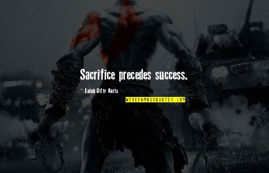 Ang Landi Mo Quotes By Lailah Gifty Akita: Sacrifice precedes success.