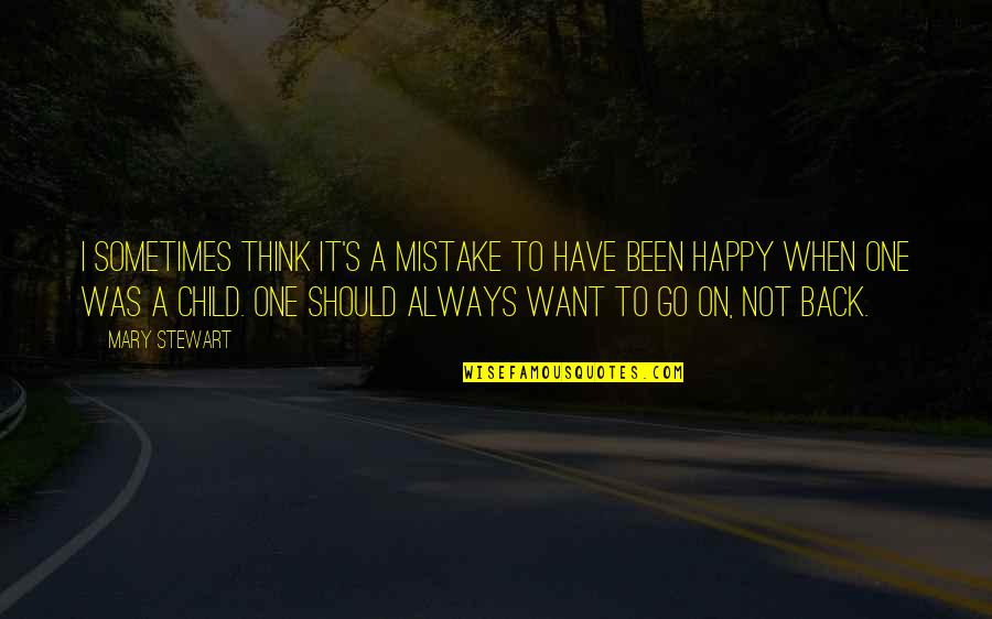 Ang Landi Mo Quotes By Mary Stewart: I sometimes think it's a mistake to have