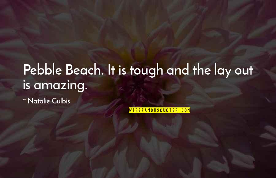 Ang Landi Mo Quotes By Natalie Gulbis: Pebble Beach. It is tough and the lay
