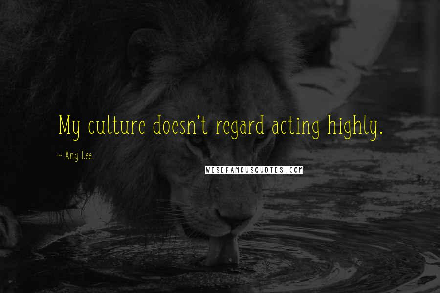 Ang Lee quotes: My culture doesn't regard acting highly.