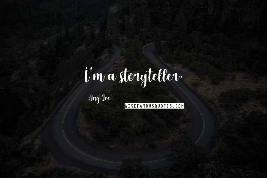 Ang Lee quotes: I'm a storyteller.