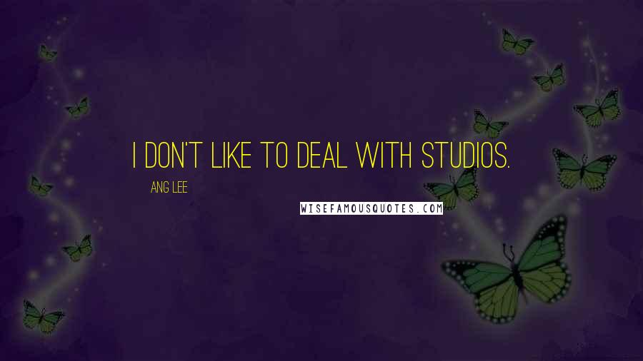 Ang Lee quotes: I don't like to deal with studios.