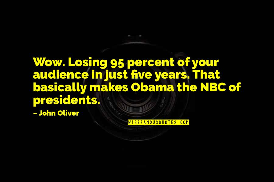 Ang Nakaraan Quotes By John Oliver: Wow. Losing 95 percent of your audience in