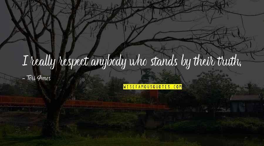 Ang Nakaraan Quotes By Tori Amos: I really respect anybody who stands by their