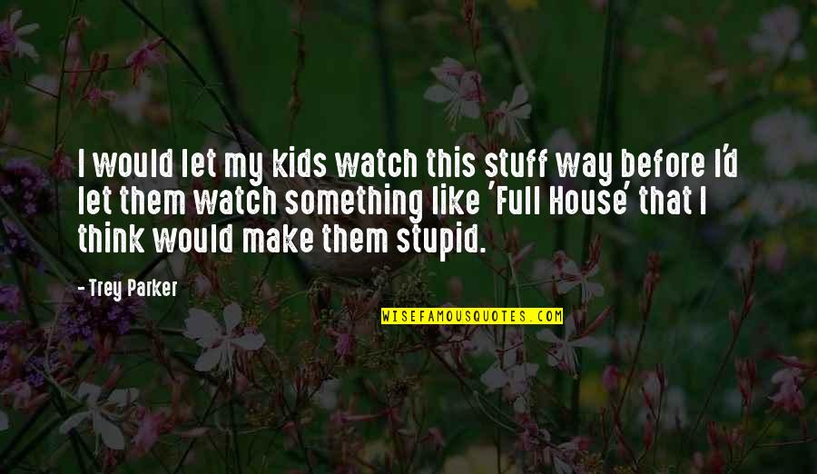 Ang Nakaraan Quotes By Trey Parker: I would let my kids watch this stuff