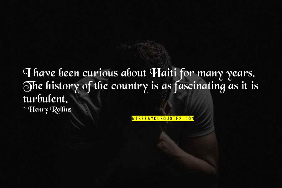 Ang Pag Ibig Ko Sayo Quotes By Henry Rollins: I have been curious about Haiti for many
