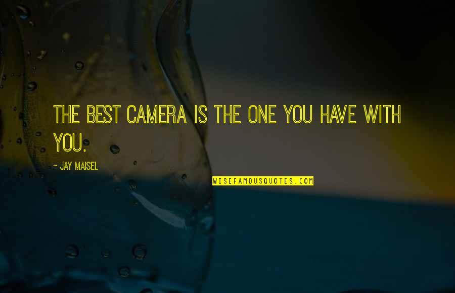 Ang Pag Ibig Ko Sayo Quotes By Jay Maisel: The best camera is the one you have