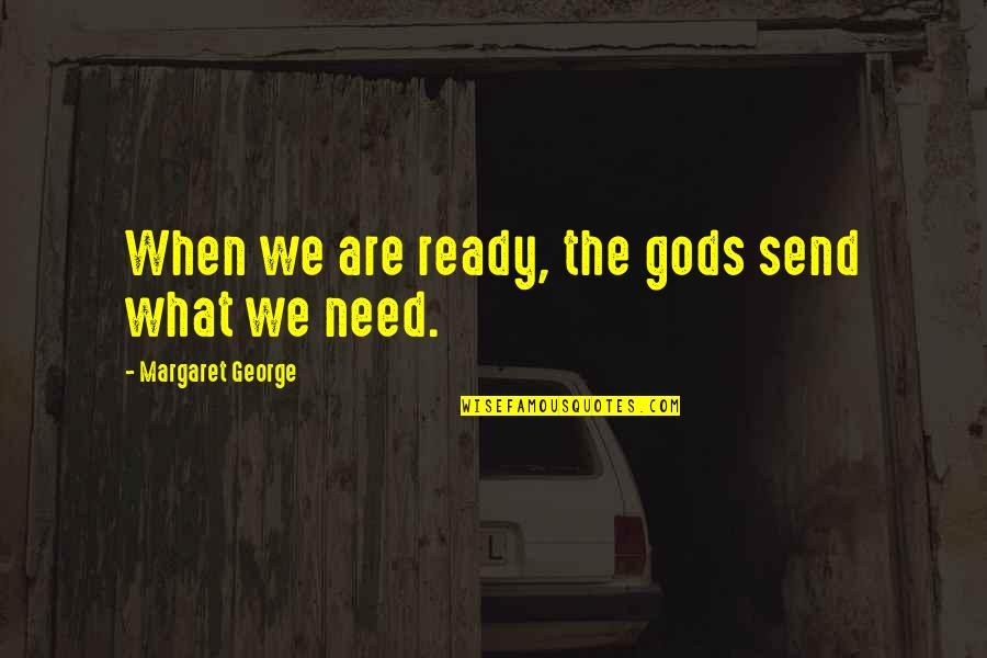 Ang Pag Ibig Ko Sayo Quotes By Margaret George: When we are ready, the gods send what
