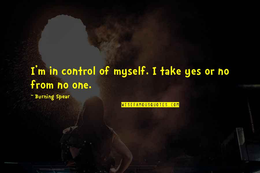 Ang Pagiging Maganda Quotes By Burning Spear: I'm in control of myself. I take yes