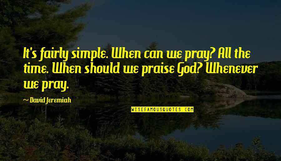 Ang Pagiging Maganda Quotes By David Jeremiah: It's fairly simple. When can we pray? All