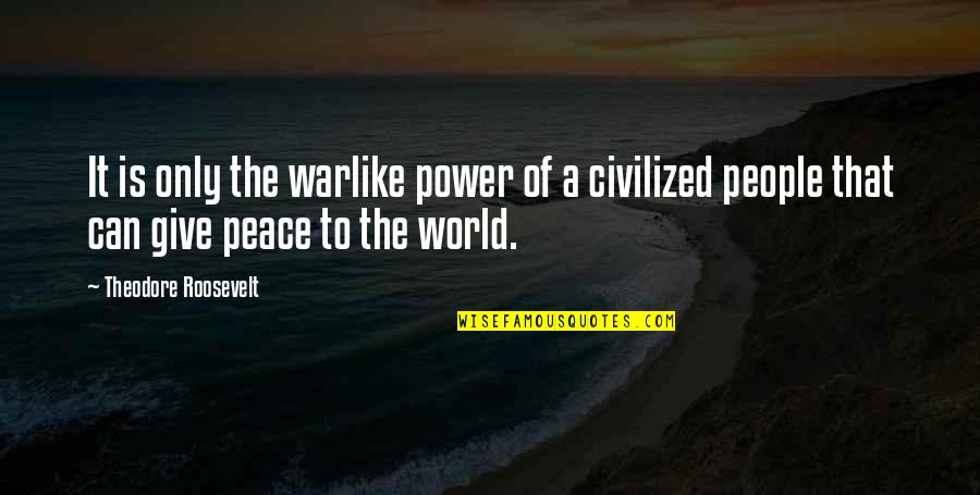 Ang Pagiging Maganda Quotes By Theodore Roosevelt: It is only the warlike power of a