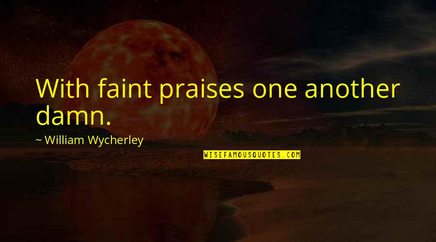 Ang Pagiging Maganda Quotes By William Wycherley: With faint praises one another damn.