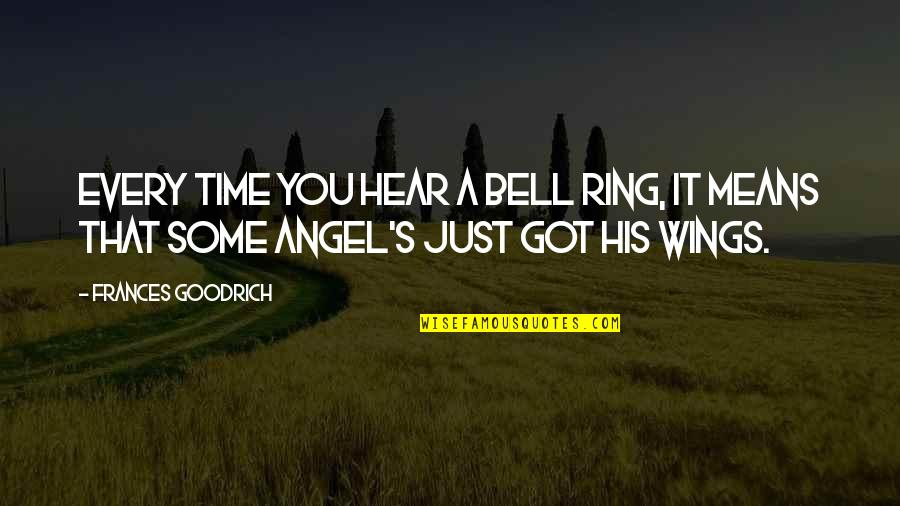 Angel Bell Quotes By Frances Goodrich: Every time you hear a bell ring, it
