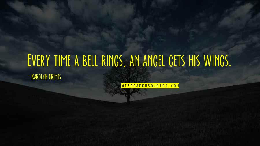 Angel Bell Quotes By Karolyn Grimes: Every time a bell rings, an angel gets