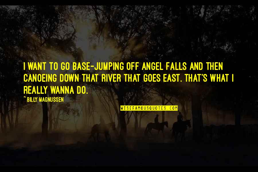Angel Falls Quotes By Billy Magnussen: I want to go base-jumping off Angel Falls
