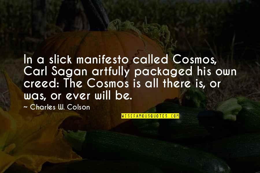 Angel Falls Quotes By Charles W. Colson: In a slick manifesto called Cosmos, Carl Sagan